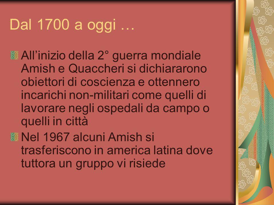 Dal 1700 a oggi … Dal 1800 al 1880 diversi contrasti dottrinali. Alla fine gli Amish si trovano divisi in 4 gruppi:3 progressisti (Mennoniti) e 1 cons