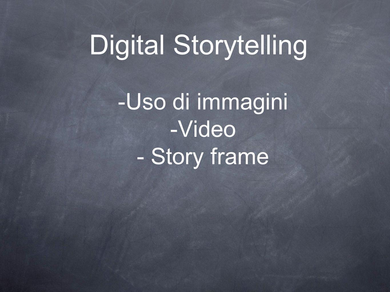 Digital Storytelling -Uso di immagini -Video - Story frame