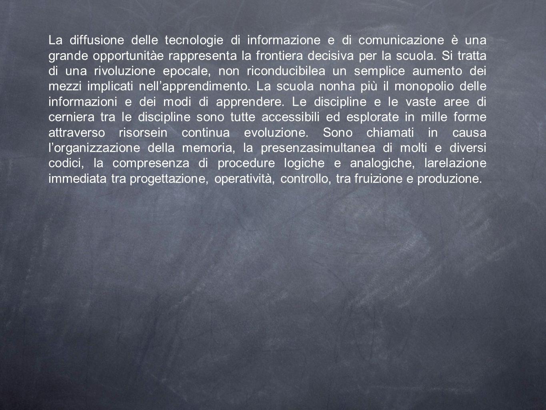 La diffusione delle tecnologie di informazione e di comunicazione è una grande opportunitàe rappresenta la frontiera decisiva per la scuola.