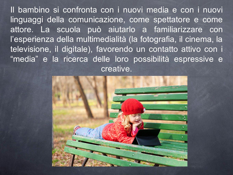 Il bambino si confronta con i nuovi media e con i nuovi linguaggi della comunicazione, come spettatore e come attore.
