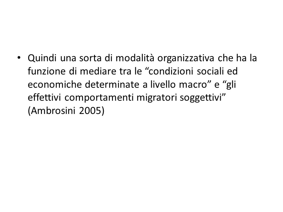 La funzione delle reti Reti come ponti sociali che attraversano le frontiere (Portes 1995) Migrante come attore sociale dinamico in grado di mutare la realtà di destinazione e di provenienza