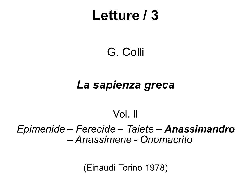 Letture / 3 G. Colli La sapienza greca Vol. II Epimenide – Ferecide – Talete – Anassimandro – Anassimene - Onomacrito (Einaudi Torino 1978)
