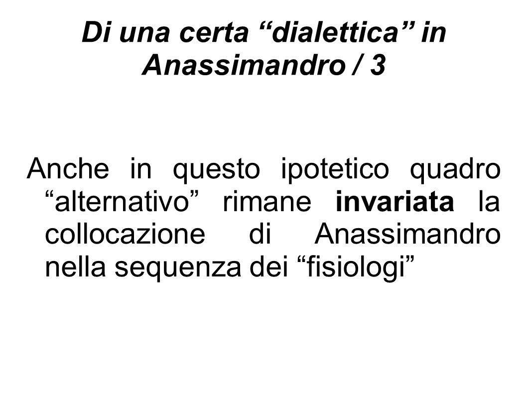 """Di una certa """"dialettica"""" in Anassimandro / 3 Anche in questo ipotetico quadro """"alternativo"""" rimane invariata la collocazione di Anassimandro nella se"""