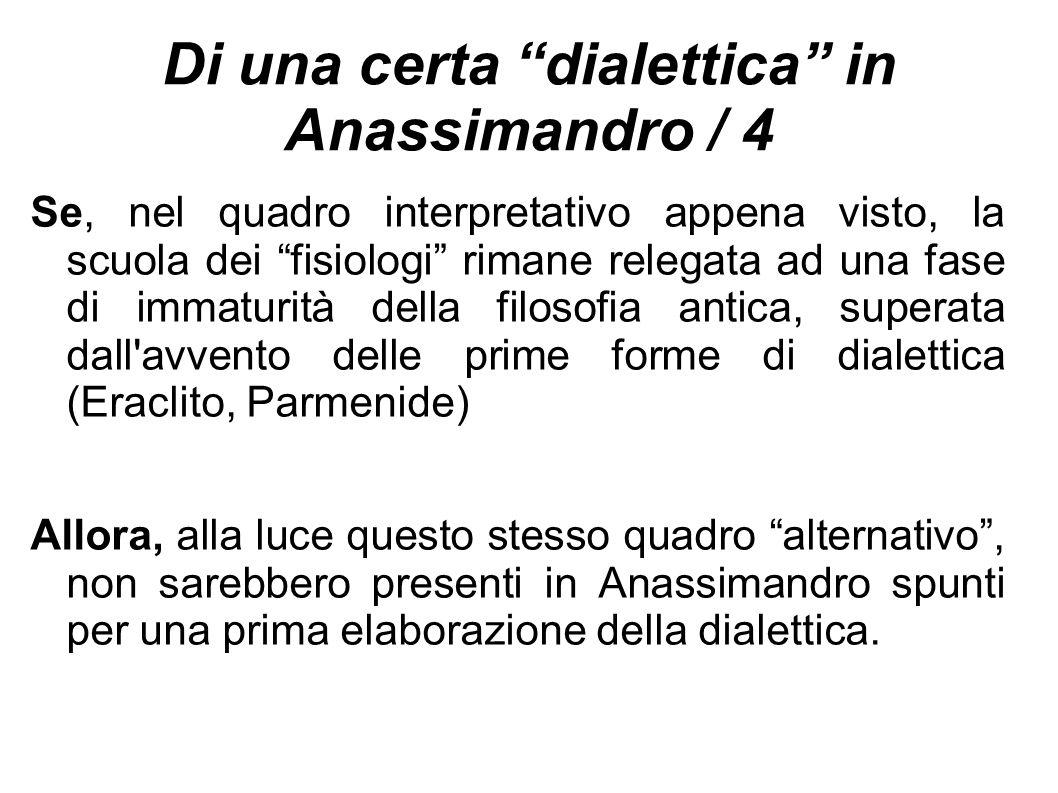"""Di una certa """"dialettica"""" in Anassimandro / 4 Se, nel quadro interpretativo appena visto, la scuola dei """"fisiologi"""" rimane relegata ad una fase di imm"""