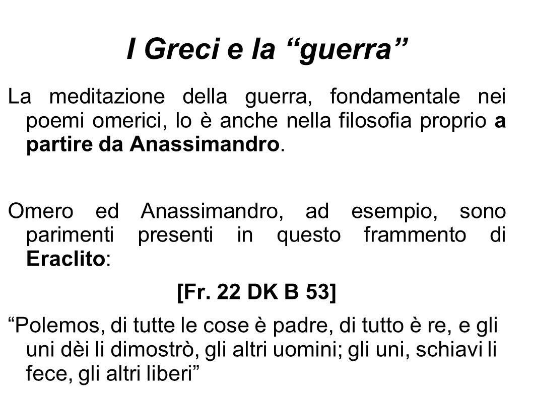 """I Greci e la """"guerra"""" La meditazione della guerra, fondamentale nei poemi omerici, lo è anche nella filosofia proprio a partire da Anassimandro. Omero"""