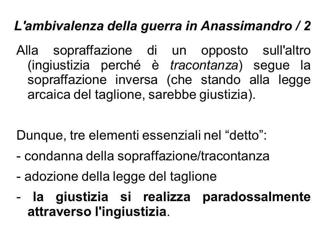 L'ambivalenza della guerra in Anassimandro / 2 Alla sopraffazione di un opposto sull'altro (ingiustizia perché è tracontanza) segue la sopraffazione i