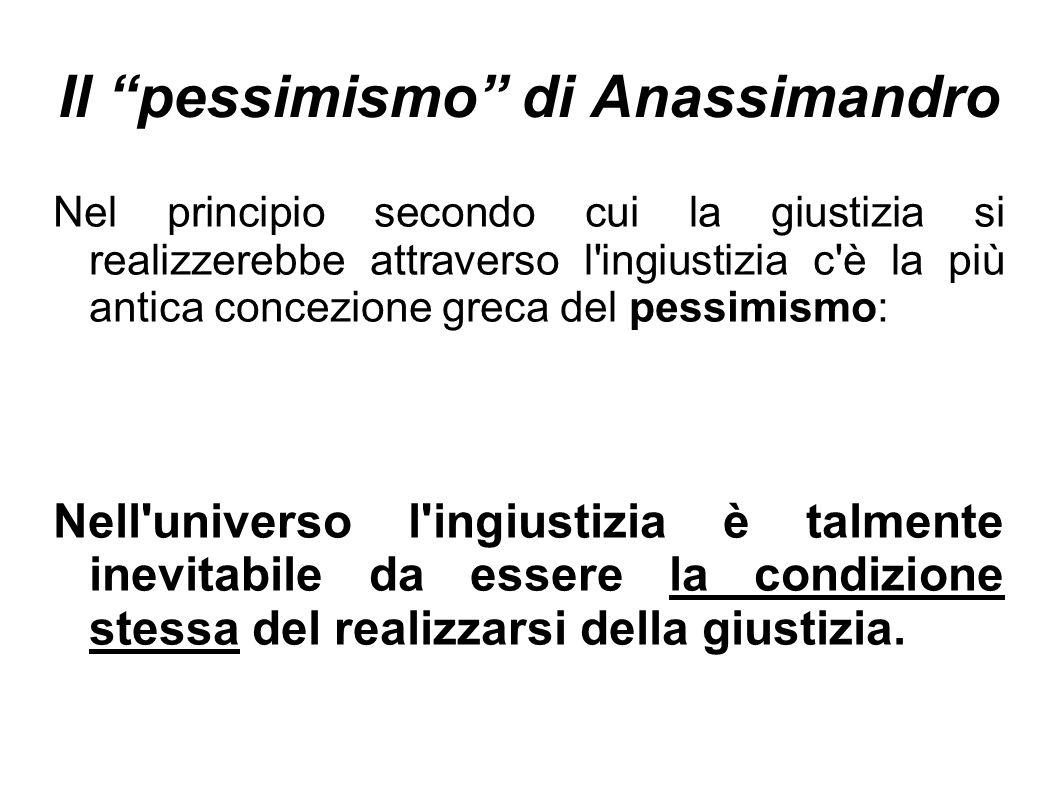 """Il """"pessimismo"""" di Anassimandro Nel principio secondo cui la giustizia si realizzerebbe attraverso l'ingiustizia c'è la più antica concezione greca de"""