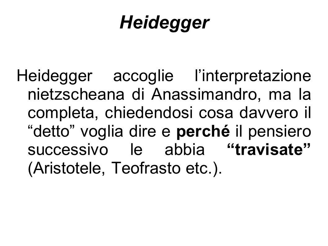 """Heidegger Heidegger accoglie l'interpretazione nietzscheana di Anassimandro, ma la completa, chiedendosi cosa davvero il """"detto"""" voglia dire e perché"""