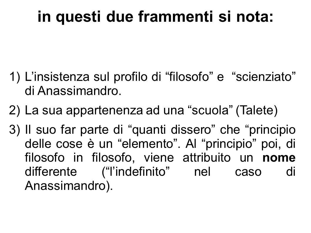 """in questi due frammenti si nota: 1)L'insistenza sul profilo di """"filosofo"""" e """"scienziato"""" di Anassimandro. 2)La sua appartenenza ad una """"scuola"""" (Talet"""