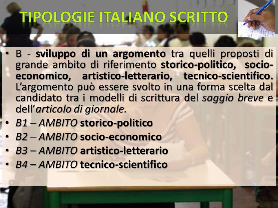 B - sviluppo di un argomento tra quelli proposti di grande ambito di riferimento storico-politico, socio- economico, artistico-letterario, tecnico-sci