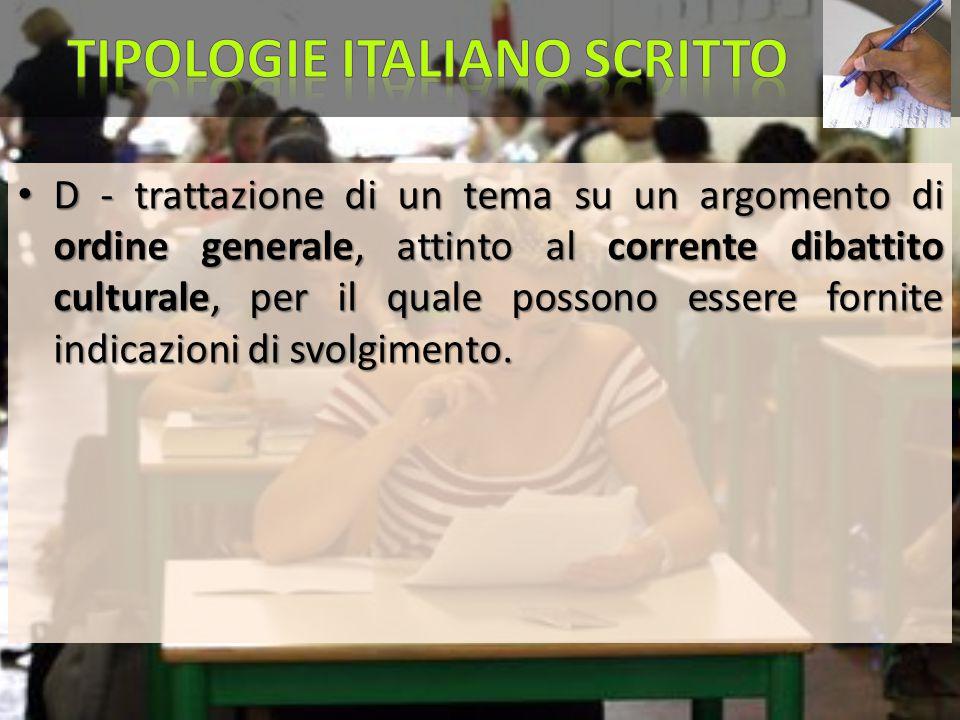 D - trattazione di un tema su un argomento di ordine generale, attinto al corrente dibattito culturale, per il quale possono essere fornite indicazion