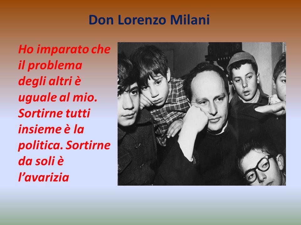 Don Lorenzo Milani Ho imparato che il problema degli altri è uguale al mio.