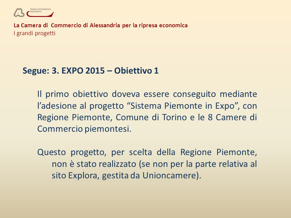 La Camera di Commercio di Alessandria per la ripresa economica I grandi progetti Segue: 3. EXPO 2015 – Obiettivo 1 Il primo obiettivo doveva essere co