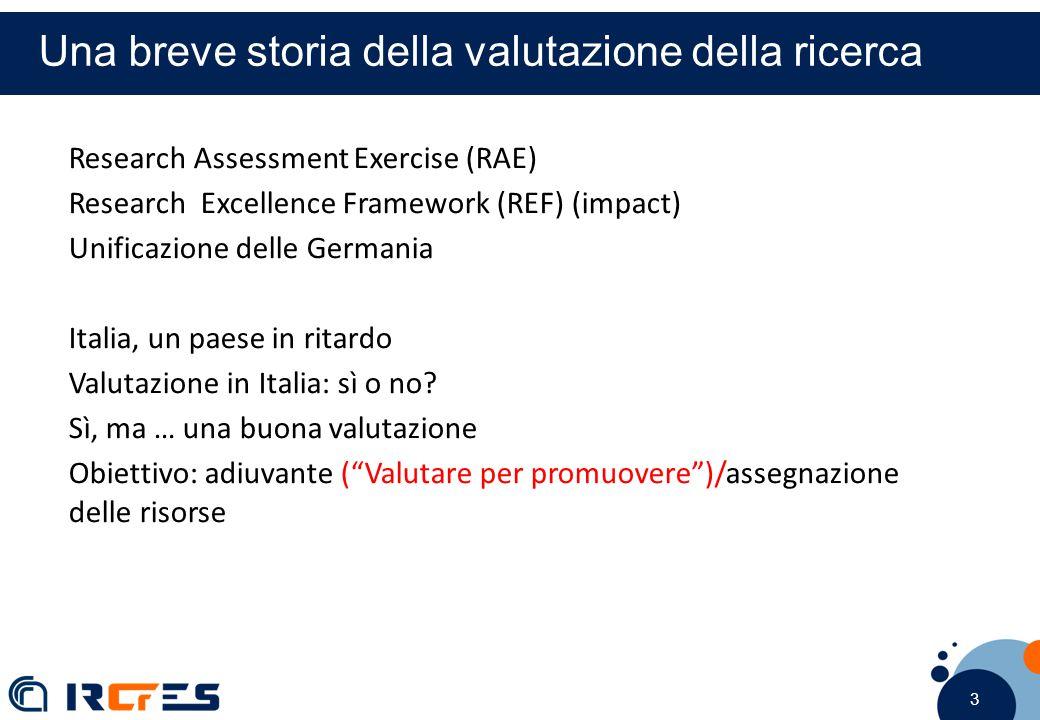 3 3 3 Una breve storia della valutazione della ricerca Research Assessment Exercise (RAE) Research Excellence Framework (REF) (impact) Unificazione delle Germania Italia, un paese in ritardo Valutazione in Italia: sì o no.