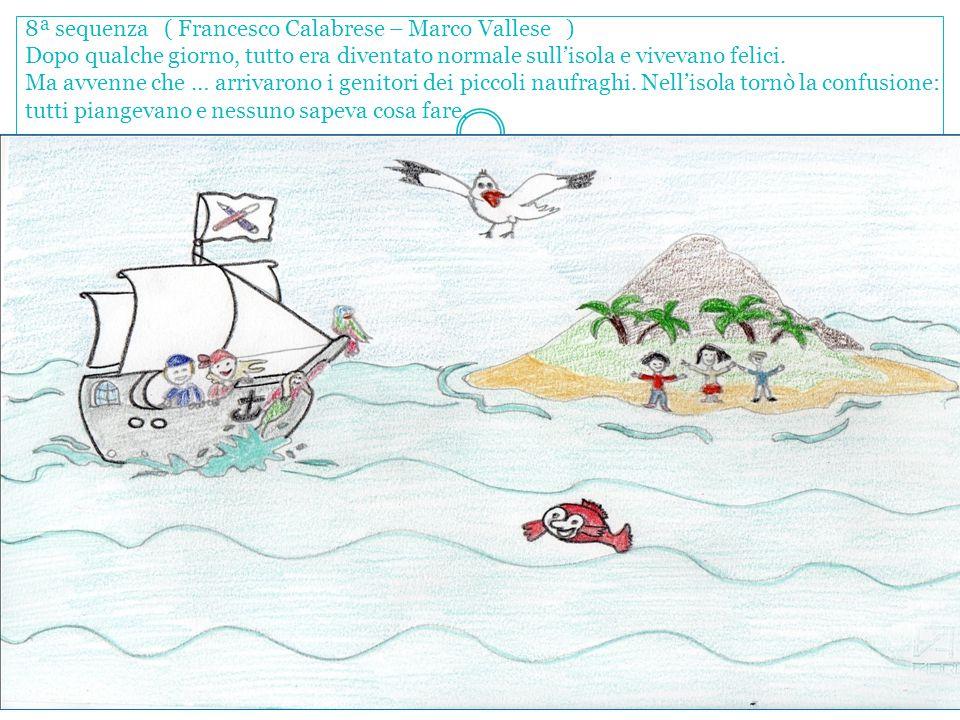 8ª sequenza ( Francesco Calabrese – Marco Vallese ) Dopo qualche giorno, tutto era diventato normale sull'isola e vivevano felici. Ma avvenne che … ar