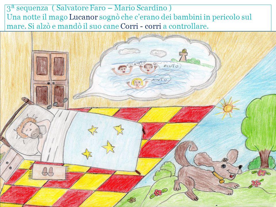 3ª sequenza ( Salvatore Faro – Mario Scardino ) Una notte il mago Lucanor sognò che c'erano dei bambini in pericolo sul mare. Si alzò e mandò il suo c