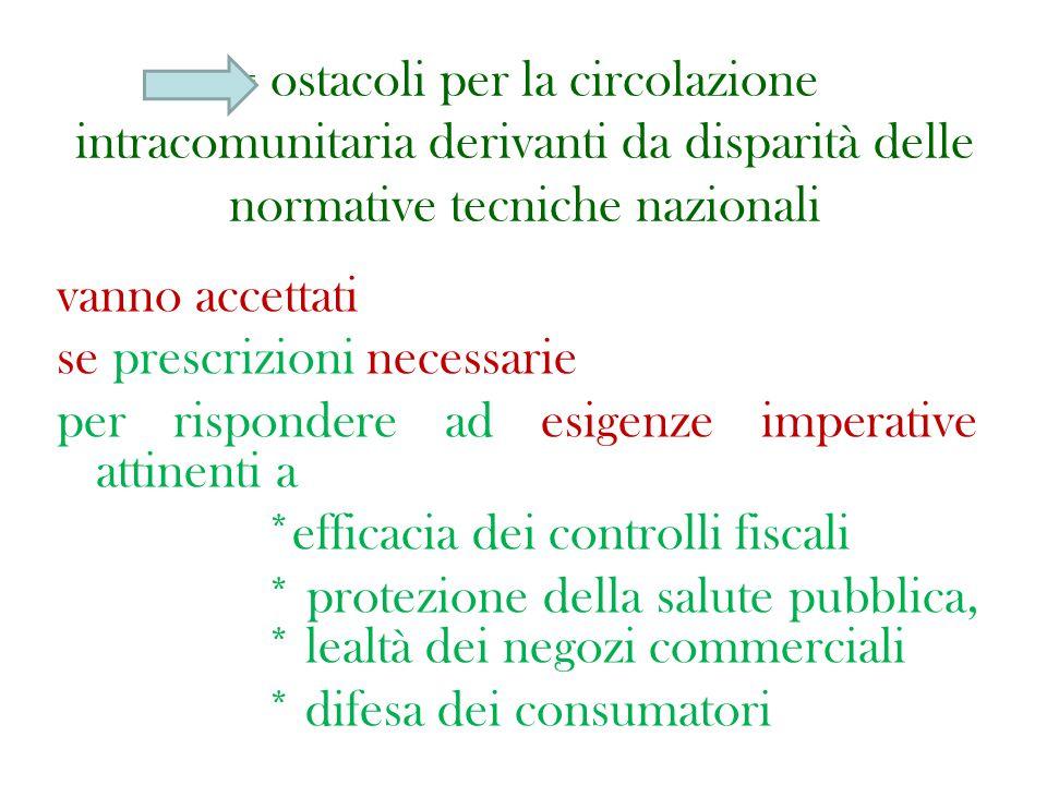 = ostacoli per la circolazione intracomunitaria derivanti da disparità delle normative tecniche nazionali vanno accettati se prescrizioni necessarie p