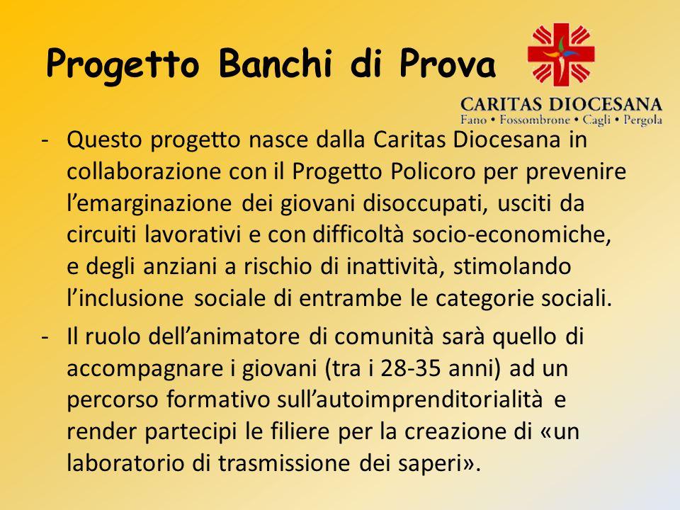 Progetto Banchi di Prova -Questo progetto nasce dalla Caritas Diocesana in collaborazione con il Progetto Policoro per prevenire l'emarginazione dei g