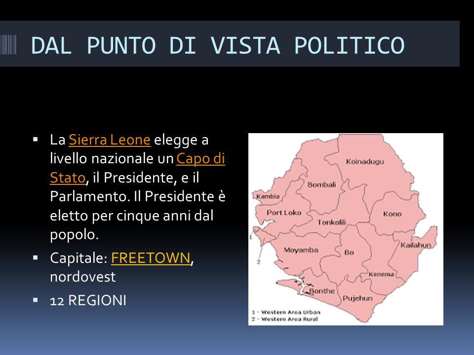 DAL PUNTO DI VISTA POLITICO  La Sierra Leone elegge a livello nazionale un Capo di Stato, il Presidente, e il Parlamento.