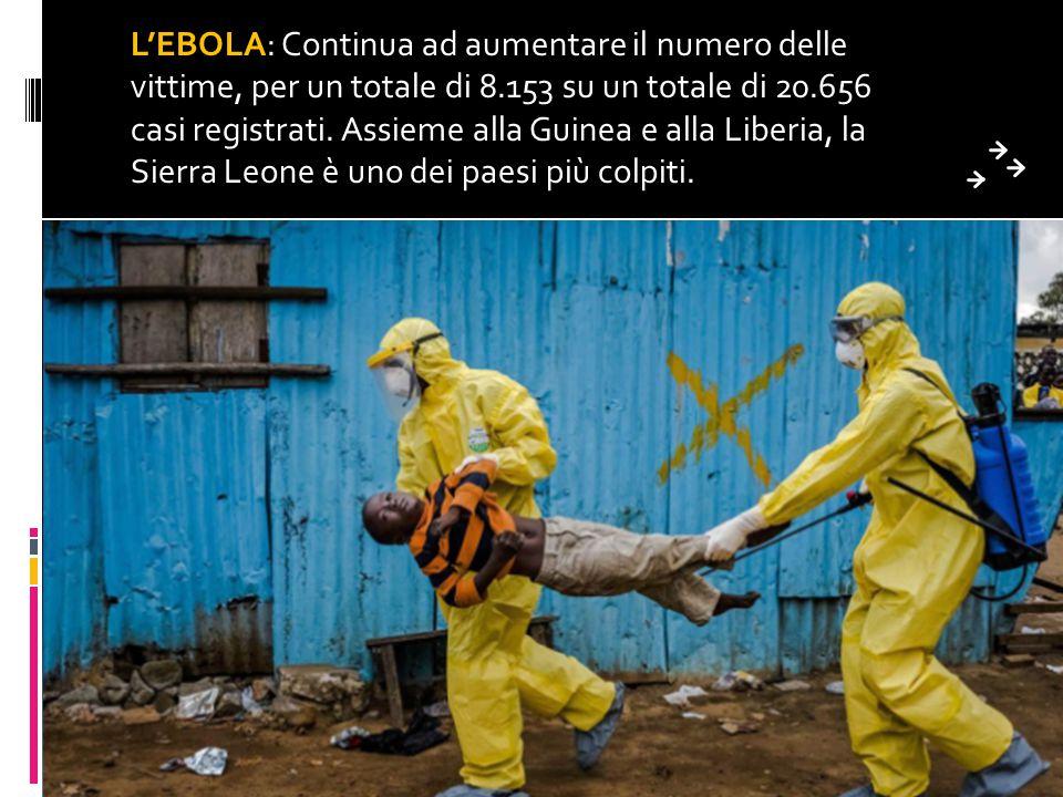L'EBOLA: Continua ad aumentare il numero delle vittime, per un totale di 8.153 su un totale di 20.656 casi registrati.