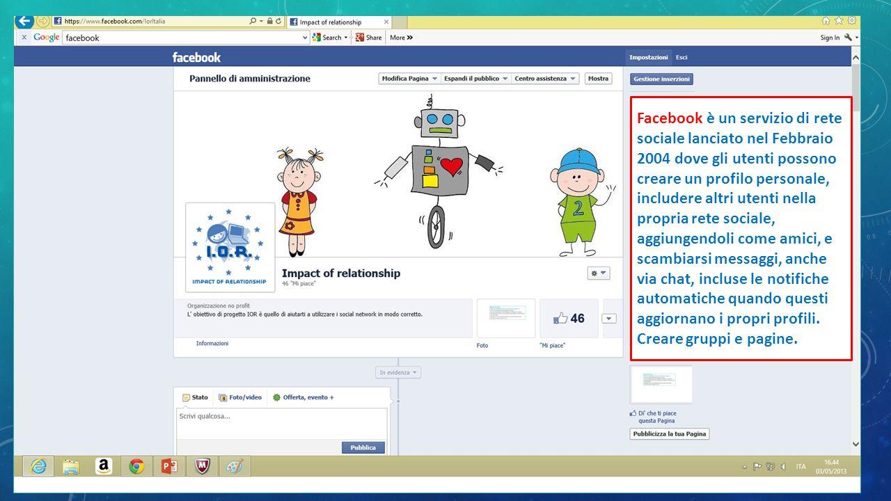 Facebook è un servizio di rete sociale lanciato nel Febbraio 2004 dove gli utenti possono creare un profilo personale, includere altri utenti nella propria rete sociale, aggiungendoli come amici, e scambiarsi messaggi, anche via chat, incluse le notifiche automatiche quando questi aggiornano i propri profili.