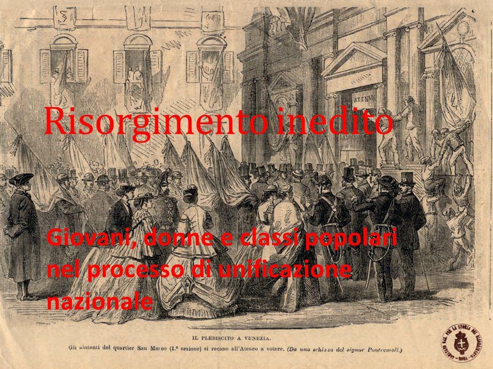 Risorgimento inedito Giovani, donne e classi popolari nel processo di unificazione nazionale