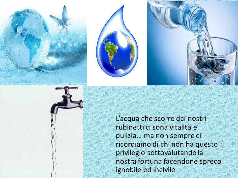 L'acqua che scorre dai nostri rubinetti ci sona vitalità e pulizia… ma non sempre ci ricordiamo di chi non ha questo privilegio sottovalutando la nost