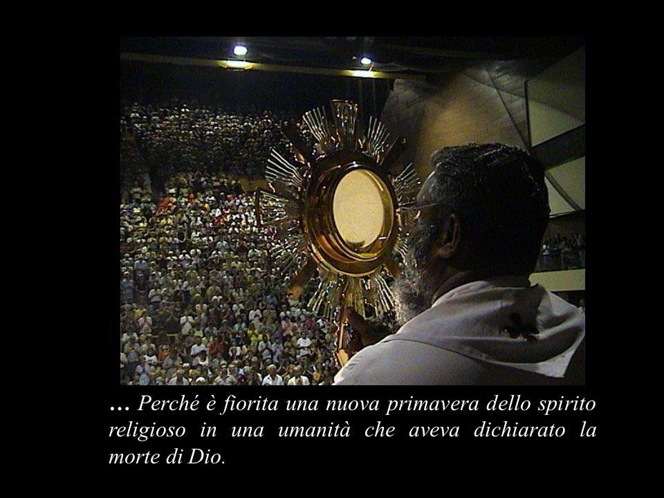 … Perché è fiorita una nuova primavera dello spirito religioso in una umanità che aveva dichiarato la morte di Dio.