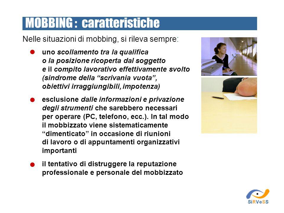 MOBBING : caratteristiche uno scollamento tra la qualifica o la posizione ricoperta dal soggetto e il compito lavorativo effettivamente svolto (sindro