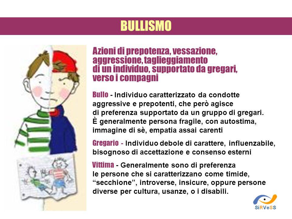 Bullo - Individuo caratterizzato da condotte aggressive e prepotenti, che però agisce di preferenza supportato da un gruppo di gregari. È generalmente