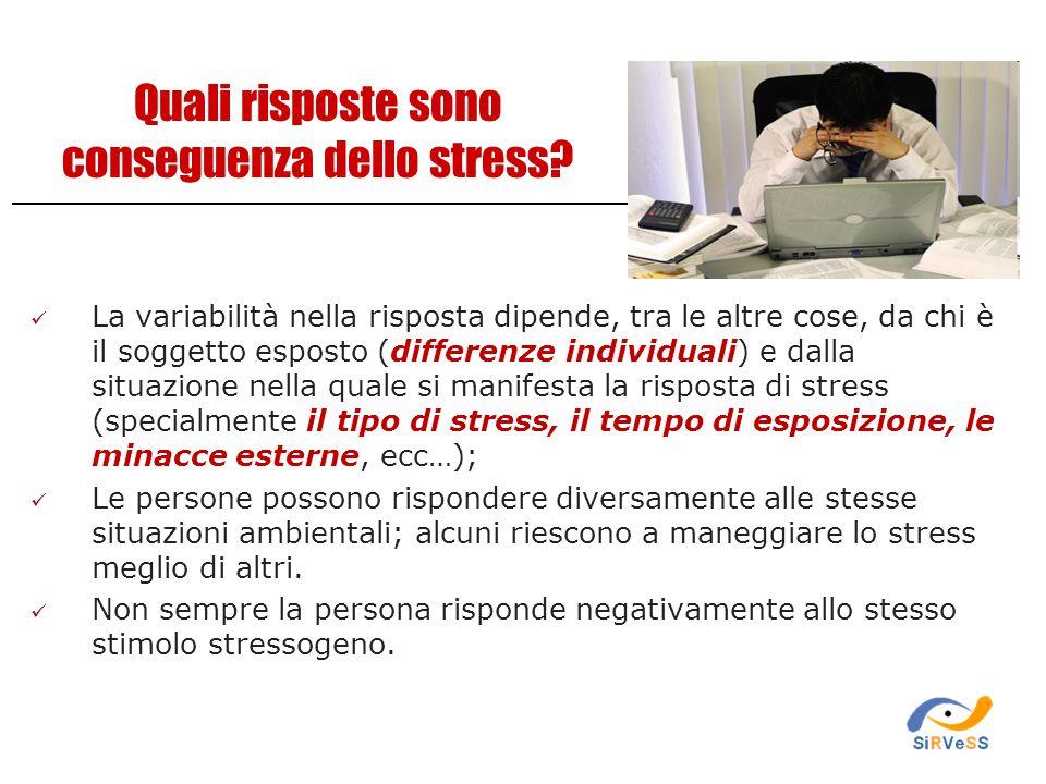 Quali risposte sono conseguenza dello stress? La variabilità nella risposta dipende, tra le altre cose, da chi è il soggetto esposto (differenze indiv