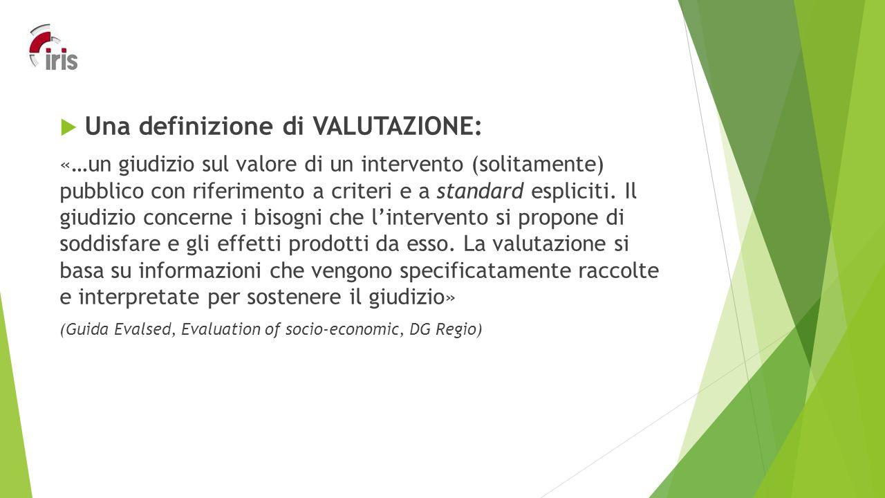  Una definizione di VALUTAZIONE: «…un giudizio sul valore di un intervento (solitamente) pubblico con riferimento a criteri e a standard espliciti.