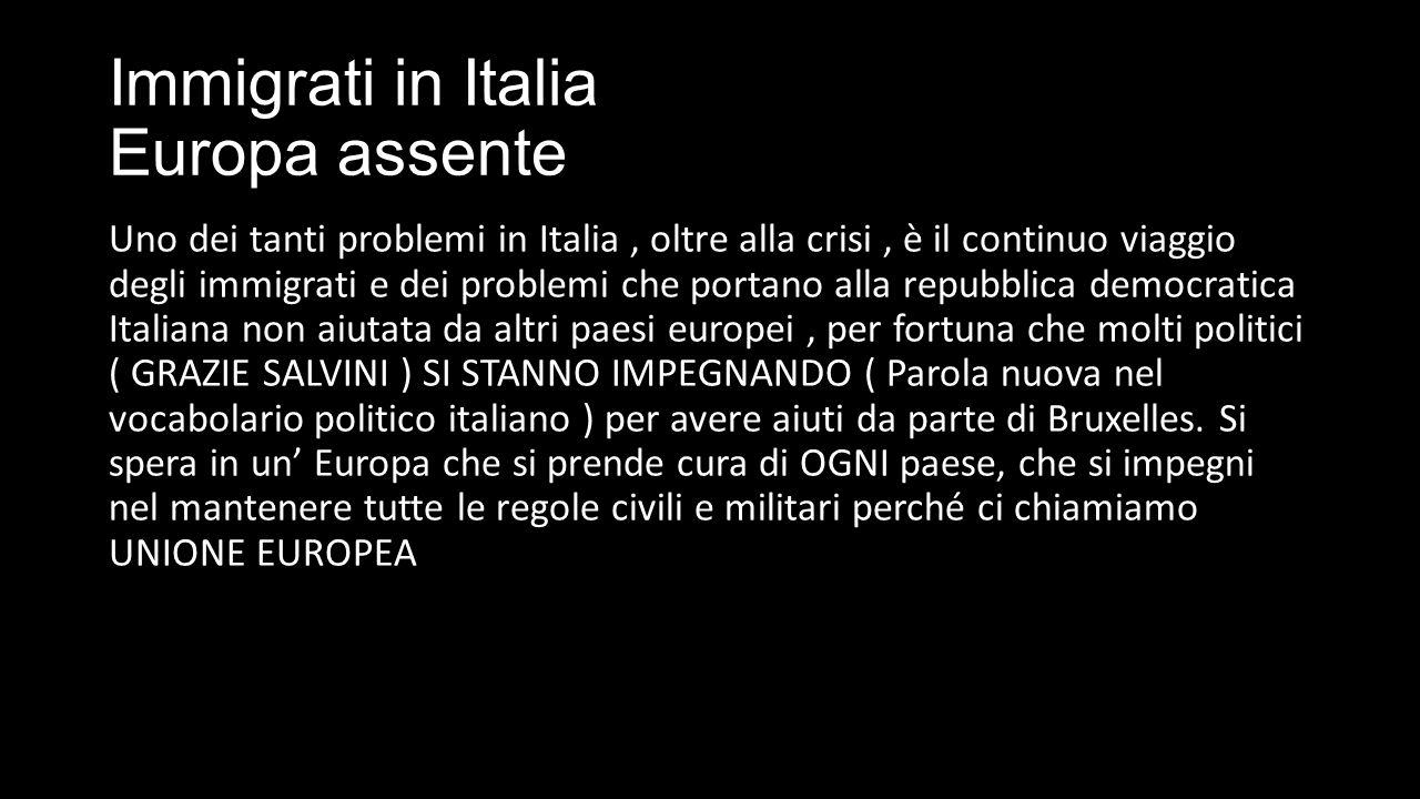 Immigrati in Italia Europa assente Uno dei tanti problemi in Italia, oltre alla crisi, è il continuo viaggio degli immigrati e dei problemi che portan