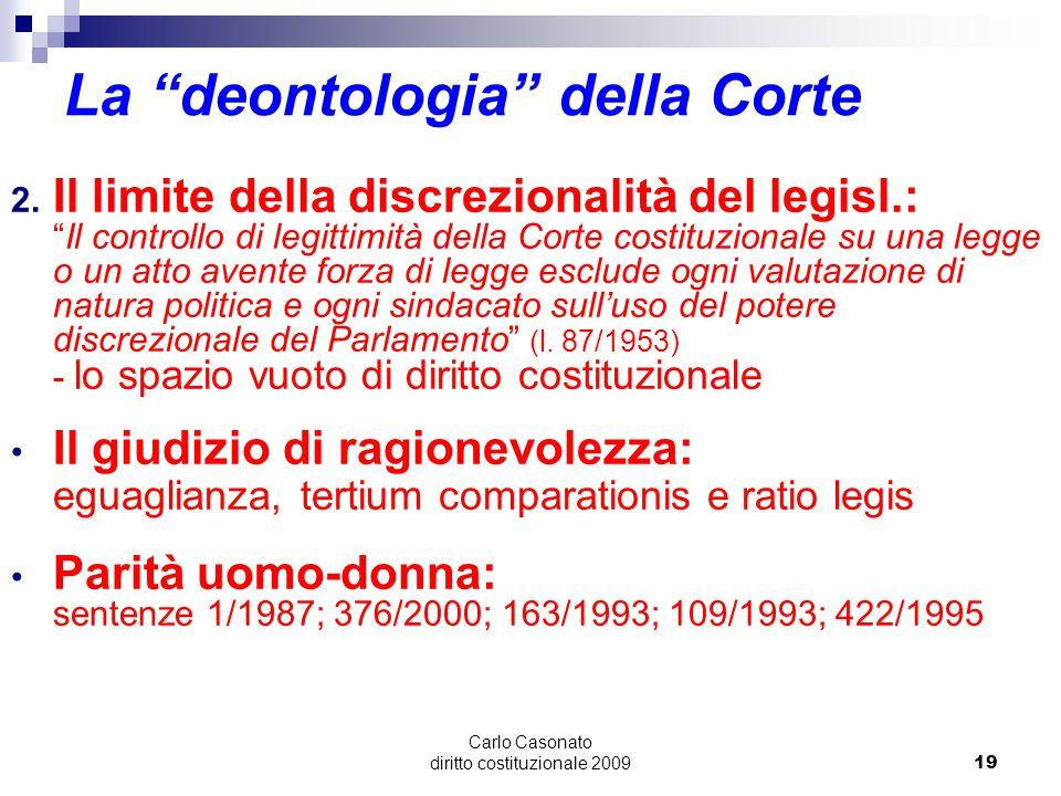"""Carlo Casonato diritto costituzionale 200919 La """"deontologia"""" della Corte 2. Il limite della discrezionalità del legisl.: """"Il controllo di legittimità"""