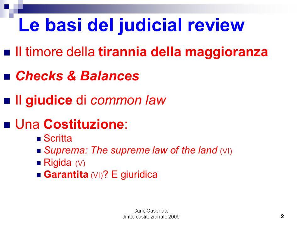 Carlo Casonato diritto costituzionale 20092 Le basi del judicial review Il timore della tirannia della maggioranza Checks & Balances Il giudice di com