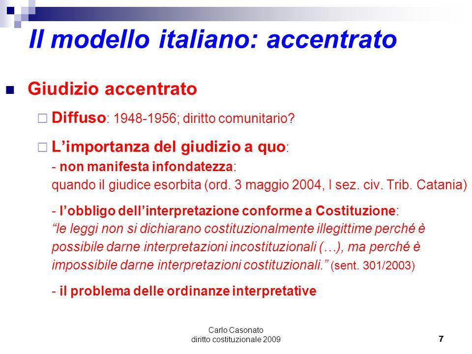 Carlo Casonato diritto costituzionale 20097 Il modello italiano: accentrato Giudizio accentrato  Diffuso : 1948-1956; diritto comunitario?  L'import
