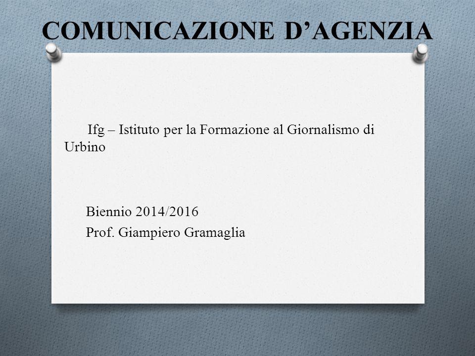 COMUNICAZIONE D'AGENZIA Ifg – Istituto per la Formazione al Giornalismo di Urbino Biennio 2014/2016 Prof. Giampiero Gramaglia