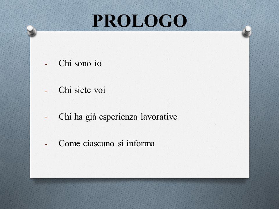 PROLOGO - Chi sono io - Chi siete voi - Chi ha già esperienza lavorative - Come ciascuno si informa