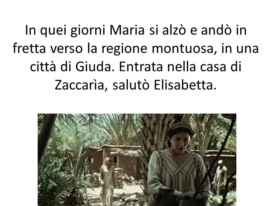 In quei giorni Maria si alzò e andò in fretta verso la regione montuosa, in una città di Giuda. Entrata nella casa di Zaccarìa, salutò Elisabetta.