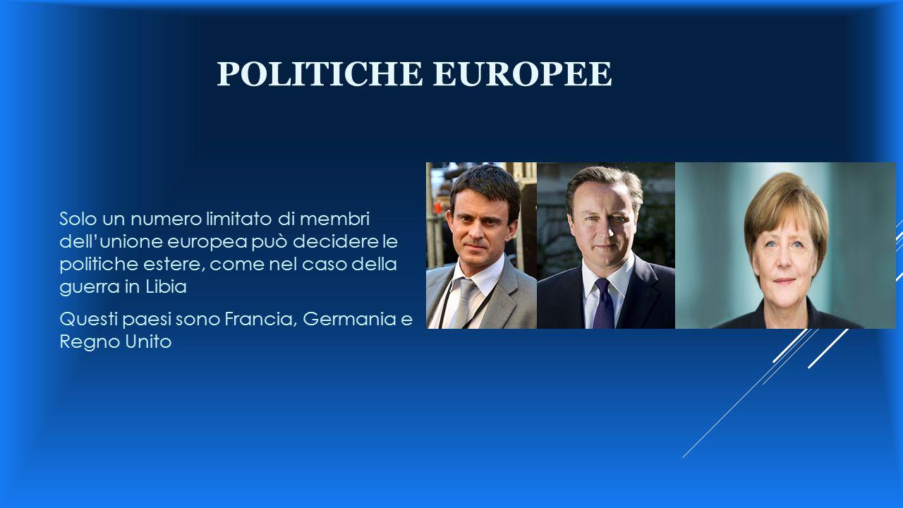POLITICHE EUROPEE Solo un numero limitato di membri dell'unione europea può decidere le politiche estere, come nel caso della guerra in Libia Questi p
