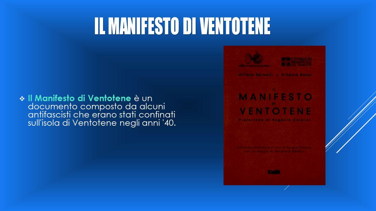  Il Manifesto di Ventotene è un documento composto da alcuni antifascisti che erano stati confinati sull'isola di Ventotene negli anni '40.