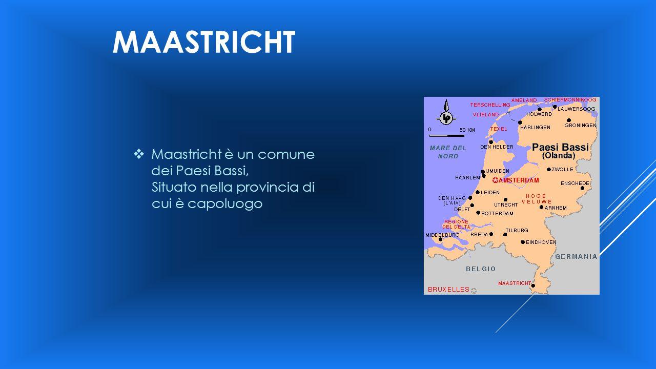 MAASTRICHT  Maastricht è un comune dei Paesi Bassi, Situato nella provincia di cui è capoluogo