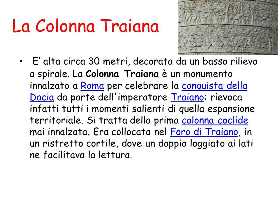 La Colonna Traiana E' alta circa 30 metri, decorata da un basso rilievo a spirale. La Colonna Traiana è un monumento innalzato a Roma per celebrare la