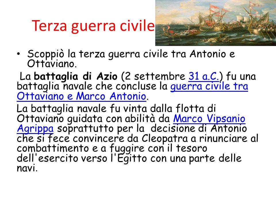 Terza guerra civile Scoppiò la terza guerra civile tra Antonio e Ottaviano. La battaglia di Azio (2 settembre 31 a.C.) fu una battaglia navale che con