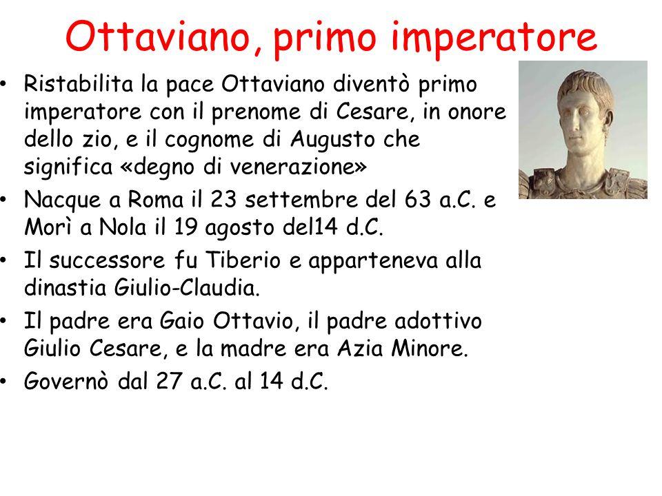 Ottaviano, primo imperatore Ristabilita la pace Ottaviano diventò primo imperatore con il prenome di Cesare, in onore dello zio, e il cognome di Augus