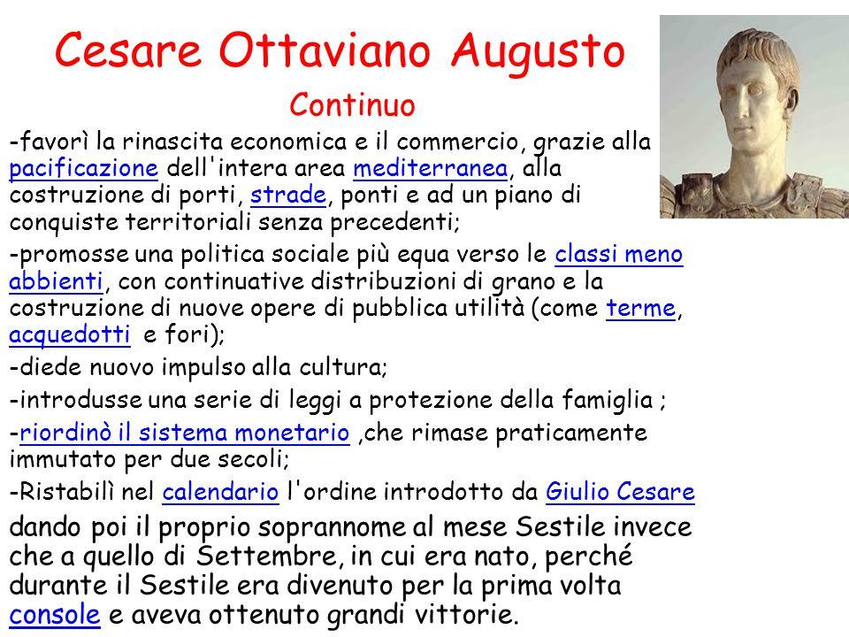 Cesare Ottaviano Augusto Continuo -favorì la rinascita economica e il commercio, grazie alla pacificazione dell'intera area mediterranea, alla costruz