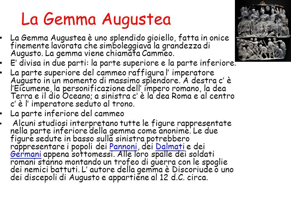 La Gemma Augustea La Gemma Augustea è uno splendido gioiello, fatta in onice finemente lavorata che simboleggiava la grandezza di Augusto. La gemma vi