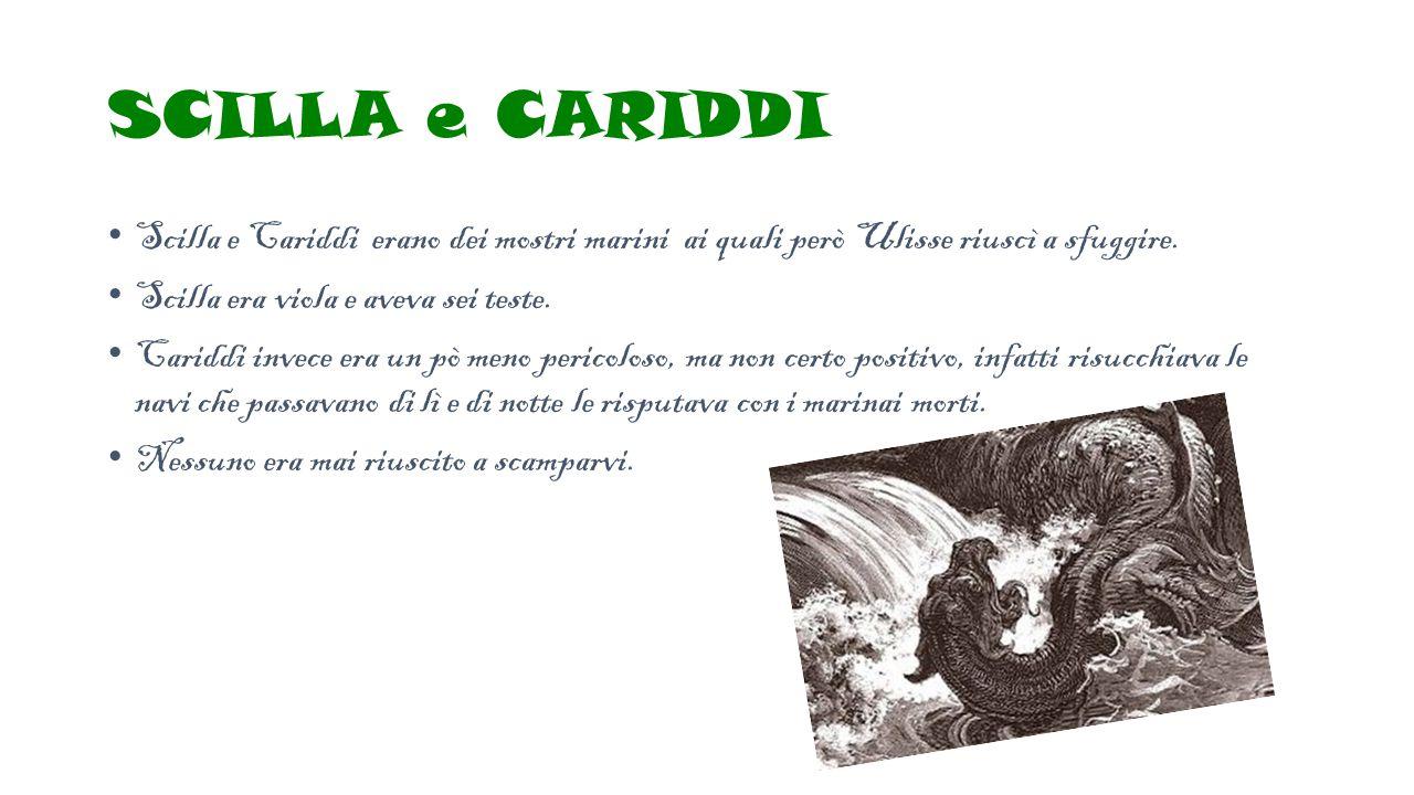 SCILLA e CARIDDI Scilla e Cariddi erano dei mostri marini ai quali però Ulisse riuscì a sfuggire. Scilla era viola e aveva sei teste. Cariddi invece e