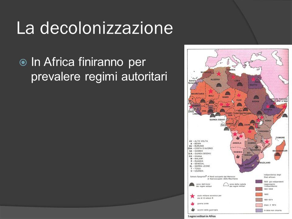 La decolonizzazione  In Africa finiranno per prevalere regimi autoritari