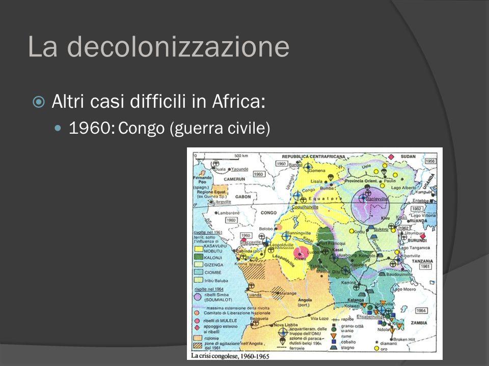 La decolonizzazione  Altri casi difficili in Africa: 1960: Congo (guerra civile)